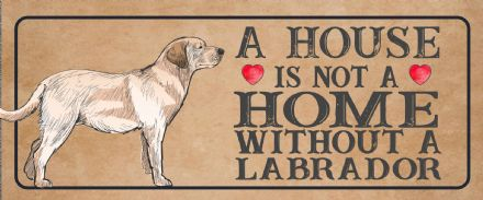 labrador dog  Dog Metal Sign Plaque - A House Is Not a ome without a